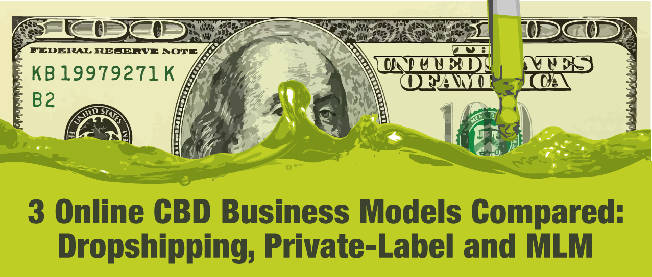 3 Online CBD Business Models Compared – Dropshipping, Private-Label and MLM