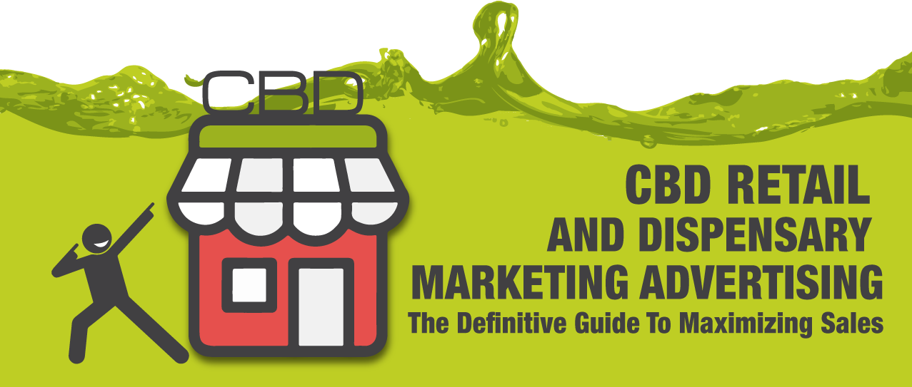 The Definitive Guide To CBD Retail and Dispensary Marketing Advertising
